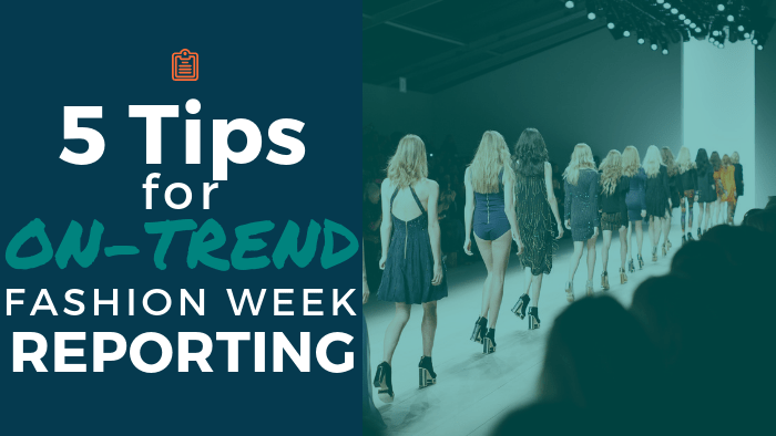 5 Tips for On-Trend Fashion Week Reporting