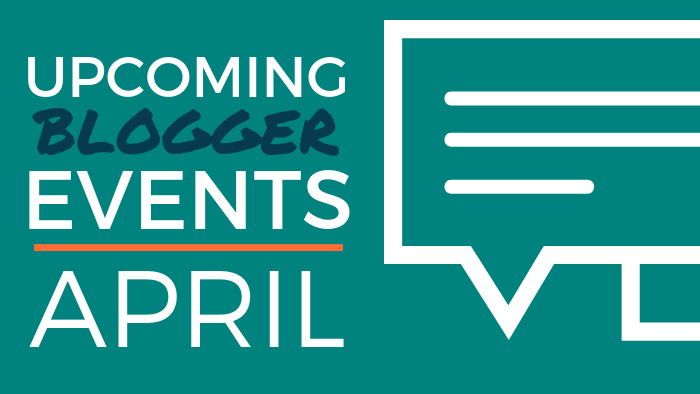 Upcoming Blogger Events: April 2019