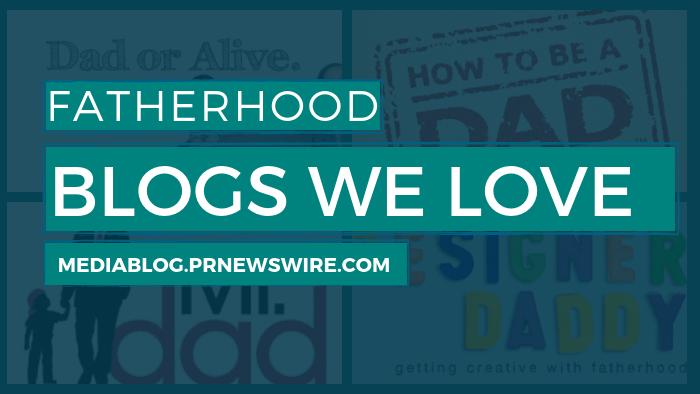Fatherhood Blogs We Love - mediablog.prnewswire.com