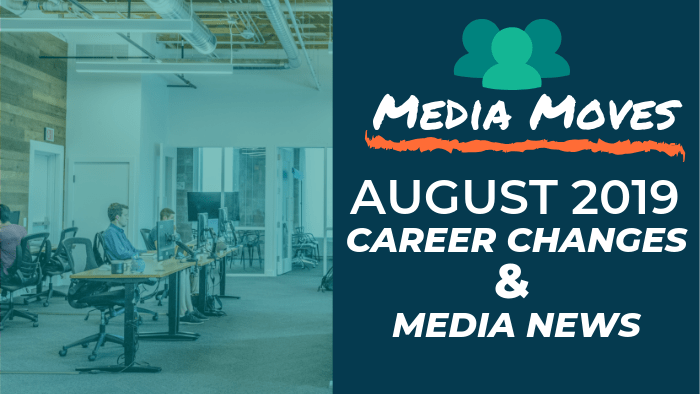 Media Moves: August 2019 Career Changes and Media News