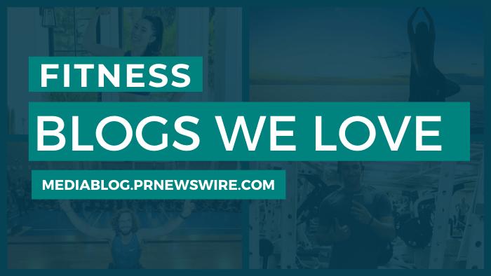 Fitness Blogs We Love - mediablog.prnewswire.com