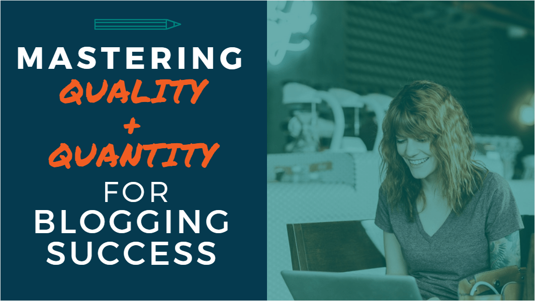 Mastering Quality and Quantity for Blogging Success