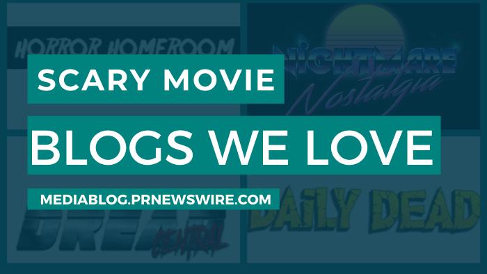 Scary Movie Blogs We Love - mediablog.prnewswire.com