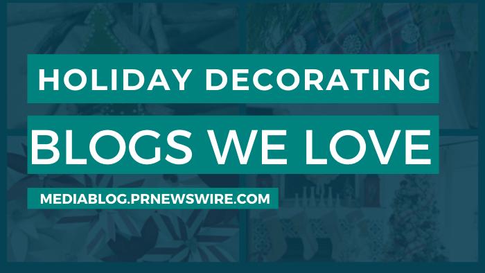 Holiday Decorating Blogs We Love - mediablog.prnewswire.com