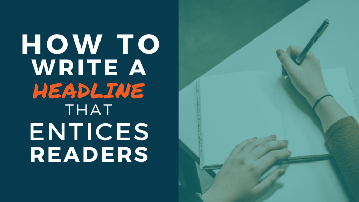 Headline Writing Tips: How to Write a Headline that Entices Readers