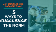 International Women's Day - 5 Ways to Challenge the Norm
