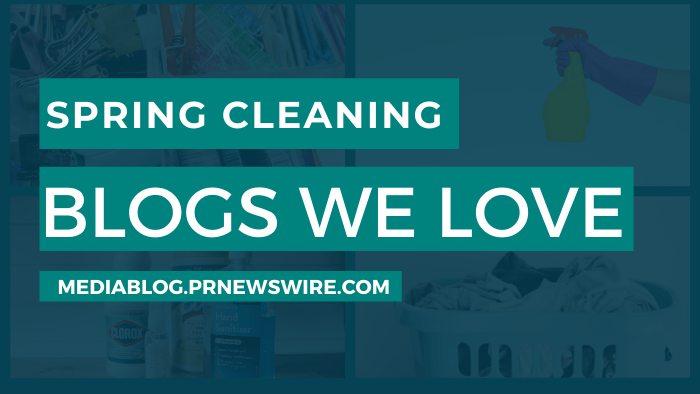 Spring Cleaning Blogs We Love - mediablog.prnewswire.com