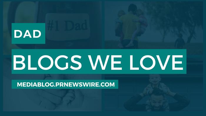Dad Blogs We Love - mediablog.prnewswire.com