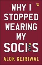 Why I stopped wearing my socks - by Alok Kejriwal - Book Review-Mediabrief