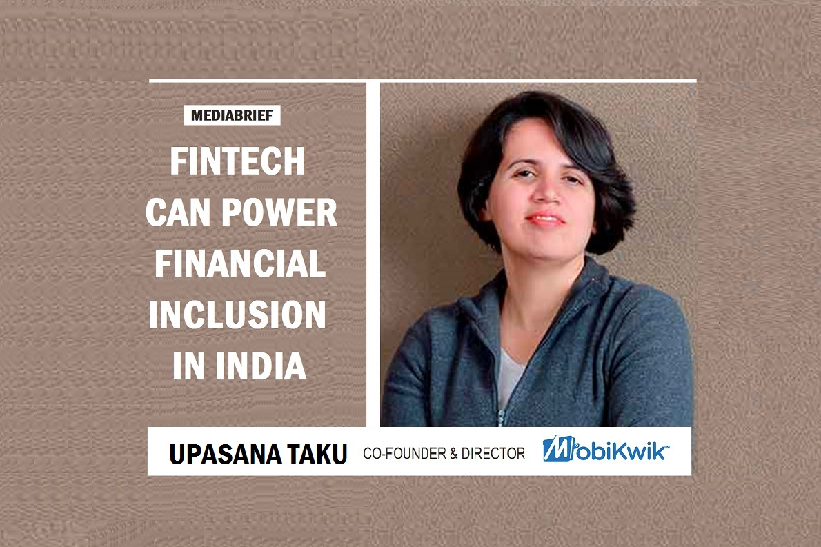 BY INVITATION | Upasana Taku – MobiKwik: Fintech can power financial inclusion in India