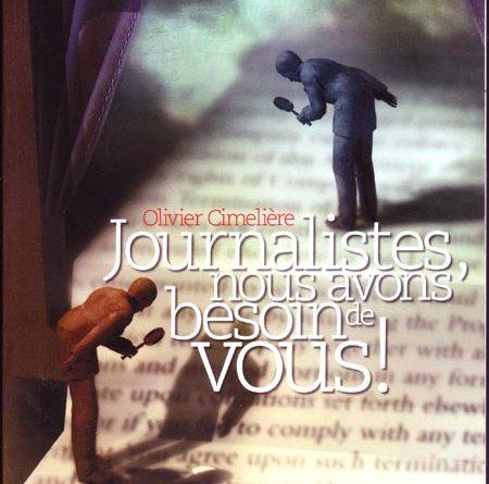 Journalistes, nous avons besoin de vous -© Olivier Cimelière