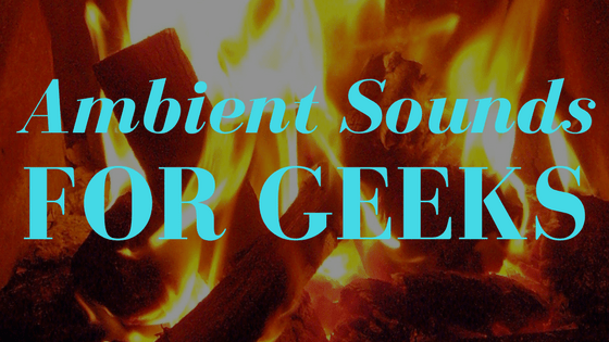 Ambient Sounds for Geeks