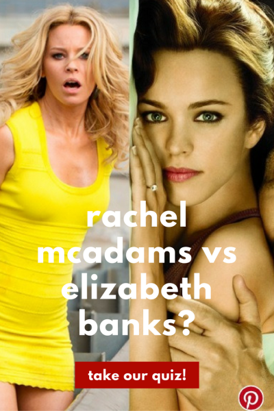 Was it Elizabeth Banks or Rachel McAdams? Take our quiz!