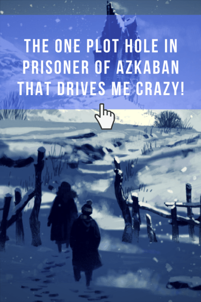This one PLOT HOLE in Harry Potter and the Prisoner of Azkaban drives me crazy! Find out what it is.
