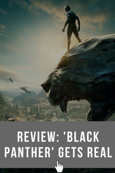 Black Panther Gets Real - Movie Review