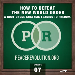 peace revolution: episode007 - how to defeat the new world order