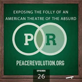 peace revolution: episode026 - exposing the folly of an american theatre of the absurd