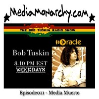 On 'The Bob Tuskin Show': Episode011 - Media Muerte