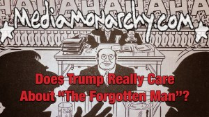 "Does Trump Really Care About ""The Forgotten Man""?"