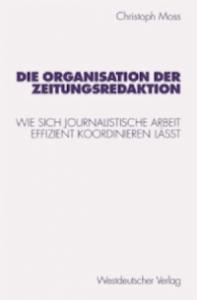 Christoph Moss Die Organisation der Zeitungsredaktion Buch Newsroom Modell