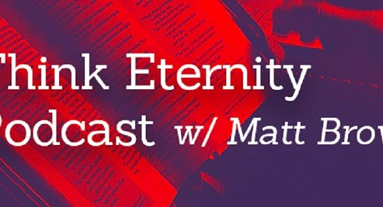 Think Eternity with Matt Brown Podcast