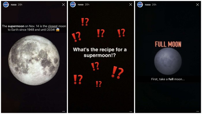 NASA used their Instagram Story to explain the science behind the recent super moon. These were the first three screens in their photo and video story.