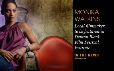 MONIKA WATKINS – In The News – Denton Film Fest