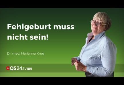 Fehlgeburt muss nicht sein! | Fachärztin Marianne Krug | Naturmedizin | QS24 Gesundheitsfernsehen