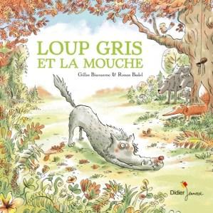 """""""Loup gris et la mouche"""", Auteur : Fabienne Morel Illustrateur : Ronan Badel, Didier jeunesse, avril 2017 http://www.didier-jeunesse.com/livre/loup-gris-et-la-mouche/"""
