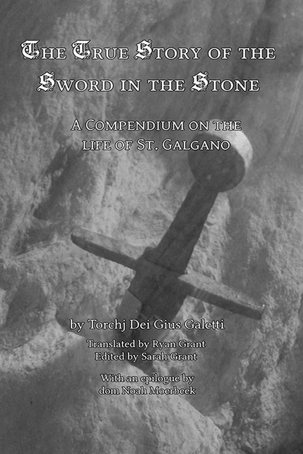 The True Story of the Sword in the Stone: A Compendium on the Life of St. Galgano