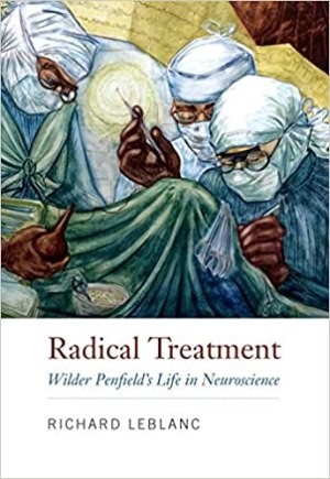 Radical Treatment : Wilder Penfield's Life in Neuroscience