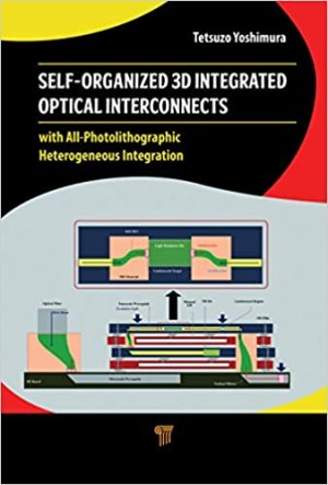 Self-Organized 3D Integrated Optical Interconnects: with All-Photolithographic Heterogeneous Integration 1st Edition