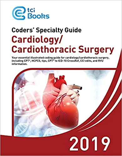 Cardiology CPT Codes - ICD 10 Coding Cardiology - Coders' Specialty Guide 2019: Cardiology/Cardiothoracic Surgery