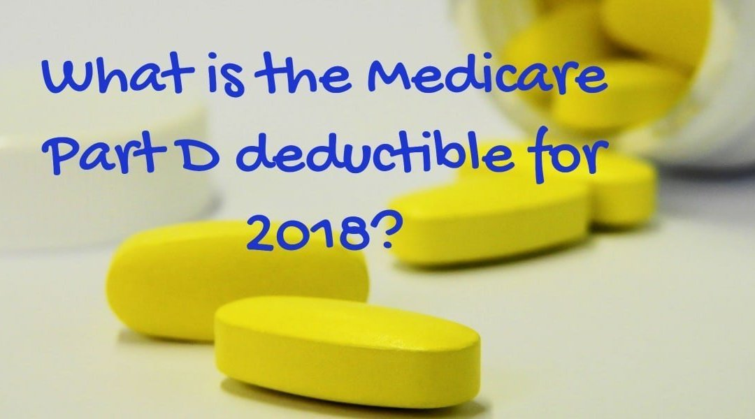 What is the Medicare Part D deductible for 2018?