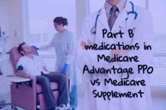 Part B Medications in Medicare Advantage PPO vs Medicare Supplement