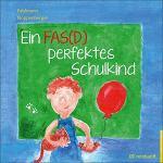 Ein FAS(D) perfektes Schulkind: Ein Bilderbuch zum FAS(D)