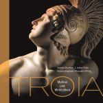 Troia. Mythos und Wirklichkeit