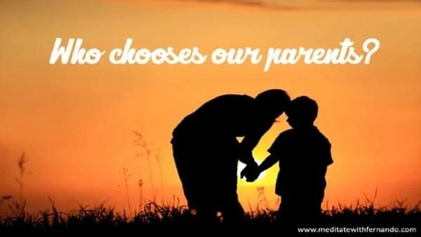 We choose our parents.