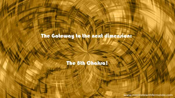The Eighth Chakra takes you to higher dimensions.