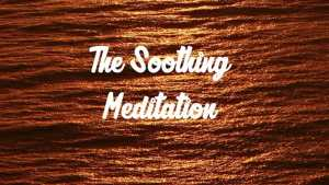 The Classics: The Soothing meditation.