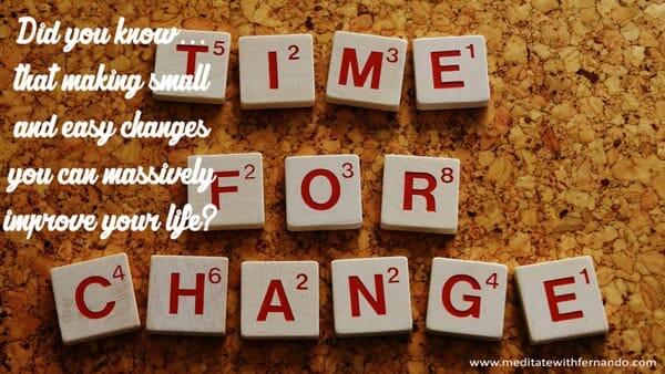 Small changes bring big transformations.