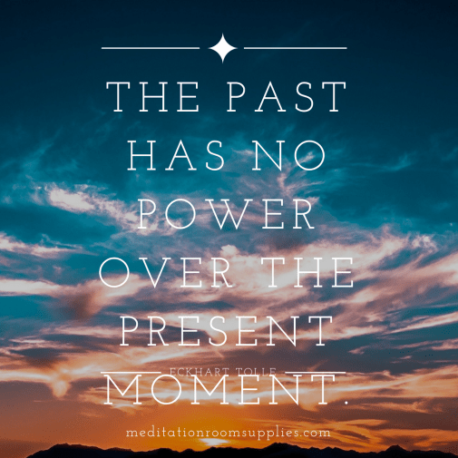 The past has no power over the present moment eckhart tolle