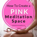 how to create a pink meditation space
