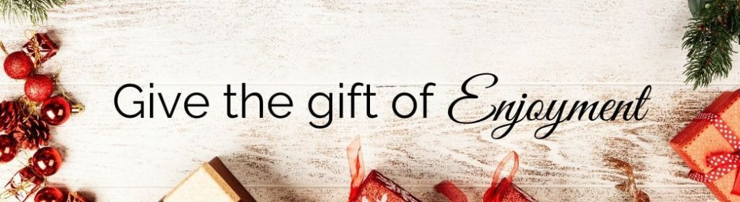 give the gift of enjoyment
