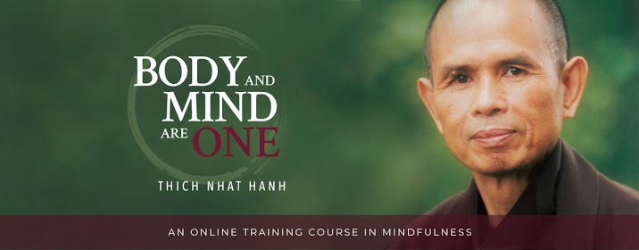 Body and mind are one Thich Nhat Hanh. An online training course in mindfulness.