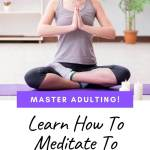 master adulting learn how to meditate to hack your life