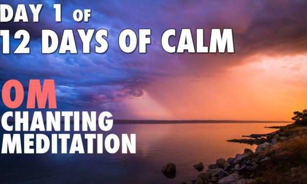 DAY 1 of 12 DAYS of CALM – OM Chanting Meditation @ 432Hz