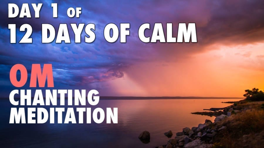 DAY 1 of 12 DAYS of CALM – OM Chanting Meditation @ 432Hz