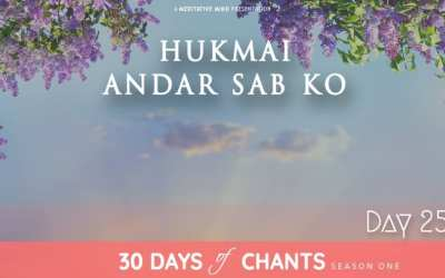 Day 25 | HUKMAI ANDAR SABKO | Gurbani Mantra Meditation to Destroy Ego