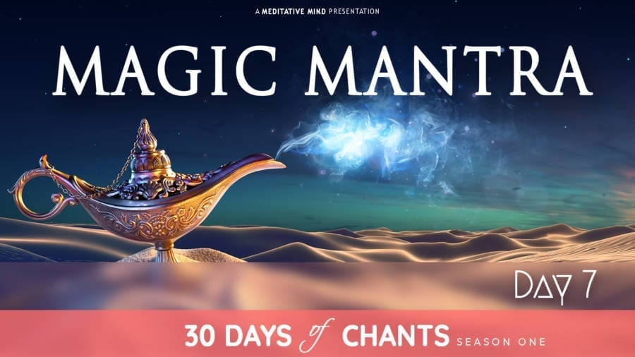 30 Days of Chants - Day 7 - MAGIC MANTRA - Meditative Mind - Mantra Meditation journey